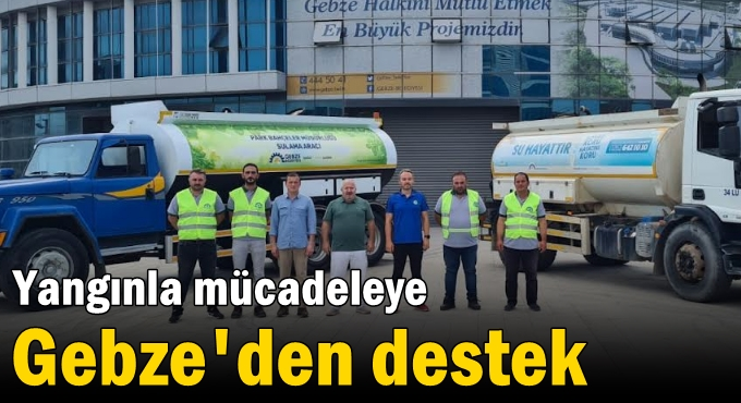 Yangınla mücadeleye Gebze'den destek