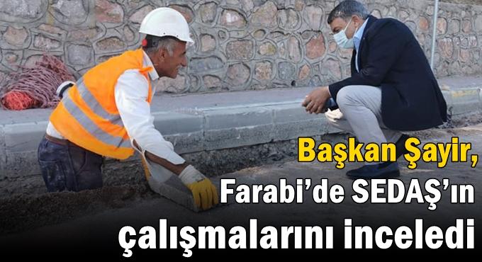 Şayir, Farabi'de SEDAŞ'ın çalışmalarını inceledi