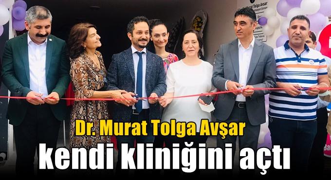 Dr. Murat Tolga Avşar kendi kliniğini açtı