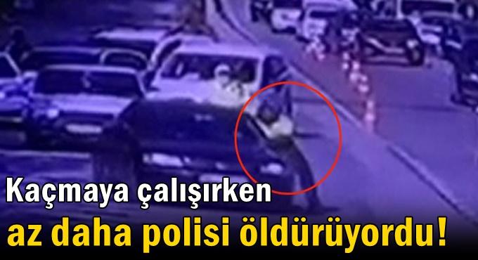 Kaçmaya çalışırken az daha polisi öldürüyordu!