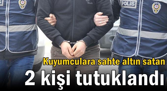 Kuyumculara sahte altın satan 2 kişi tutuklandı