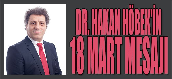 Dr.Hakan Höbek'in 18 Mart Mesajı