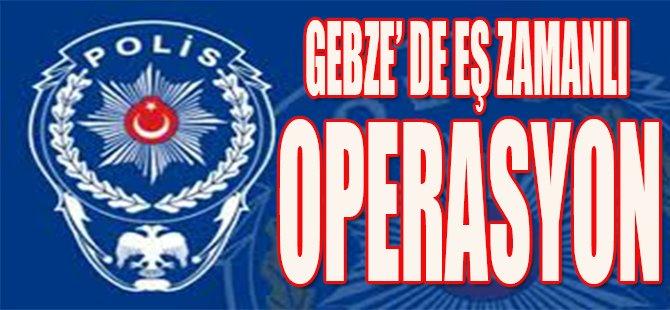 Gebze'de Eş Zamanlı Operasyon