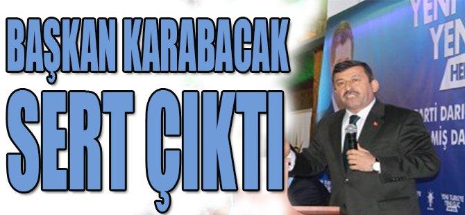 Başkan Karabacak Sert Çıktı