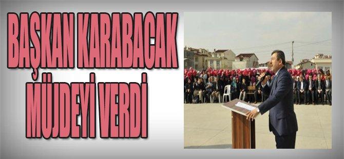 Başkan Karabacak Müjdeyi Verdi