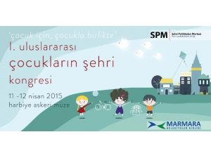 1'inci Uluslararası Çocukların Şehri Kongresi Başlıyor