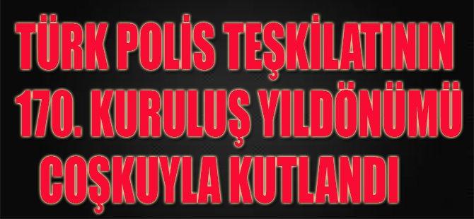 Türk Polis Teşkilatının 170. Kuruluş Yıldönümü Coşkuyla Kutlandı