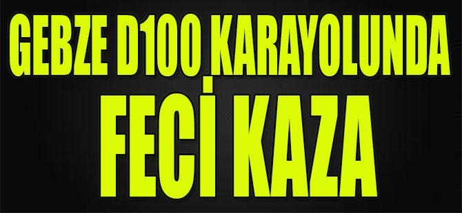 Gebze D100 Karayolunda Feci Kaza