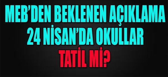 Meb'den Beklenen Açıklama, 24 Nisan'da Okullar Tatil mi?