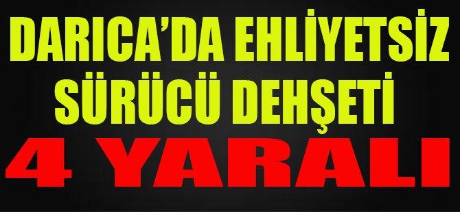 Darıca'da Ehliyetsiz Sürücü Dehşeti