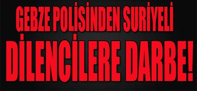 Gebze Polisinden Suriyeli Dilencilere Darbe!