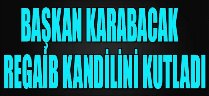 Başkan Karabacak Regaib Kandilini Kutladı