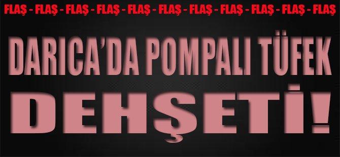 Darıca'da Pompalı Tüfek Dehşeti!