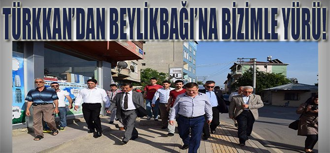 Türkkan'dan Beylikbağı'na Bizimle Yürü!