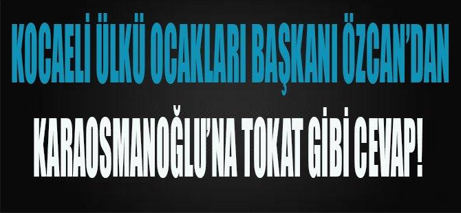Kocaeli Ülkü Ocakları Başkanı Özcan'dan Karaosmanoğlu'na Tokat Gibi Cevap!