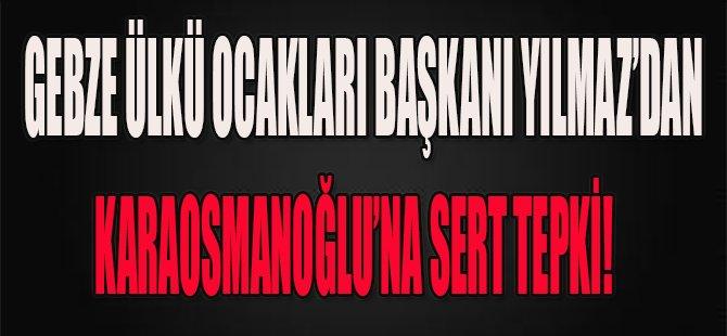 Gebze Ülkü Ocakları Başkanı Yılmaz'dan Karaosmanoğlu'na Sert Tepki!