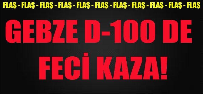 Gebze D-100 de Feci Kaza!