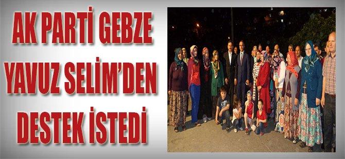 Ak Parti Gebze Yavuz Selim'den Destek İstedi