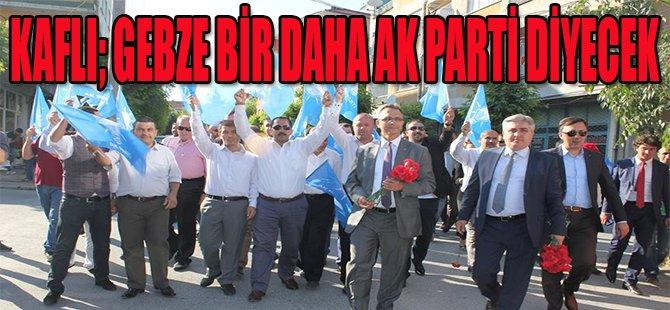 Kaflı; 'Gebze bir daha AK Parti diyecek'