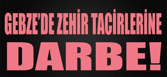 Gebze'de Zehir Tacirlerine Darbe!