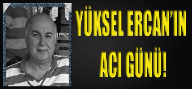 Yüksel Ercan'ın Acı Günü!