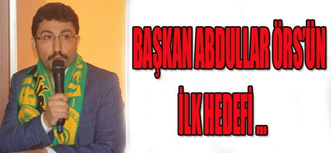Başkan Abdullah Örs'ün İlk Hedefi