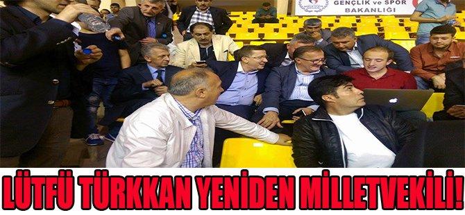 Lütfü Türkkan Yeniden Milletvekili!