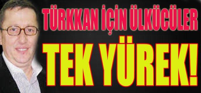 Türkkan İçin Ülkücüler Tek Yürek!