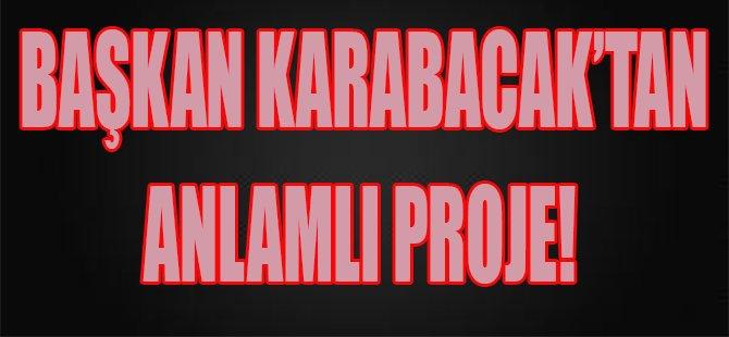 Başkan Karabacak'tan Anlamlı Proje!