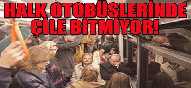 Halk Otobüslerinde Çile Bitmiyor!