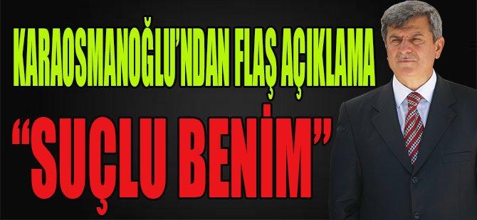 """Karaosmanoğlu'ndan Flaş Açıklama """" Suçlu Benim"""""""