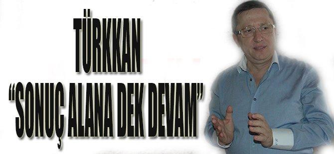 """Türkkan """"Sonuç Alana Dek Devam"""""""