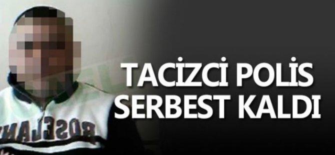 Tacizci Polis Serbest Kaldı!