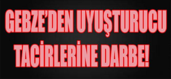 Gebze'den Uyuşturucu Tacirlerine Darbe!