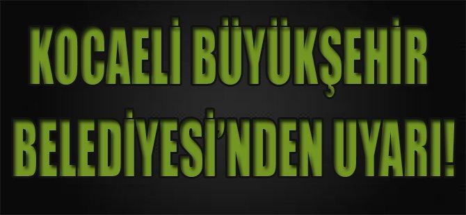 Kocaeli Büyükşehir Belediyesi'nden Uyarı!