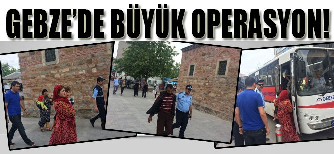 Gebze'de Büyük Operasyon!