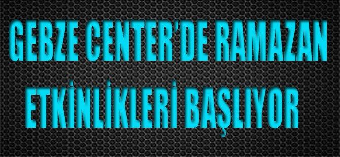 Gebze Center'de Ramazan Etkinlikleri Başlıyor