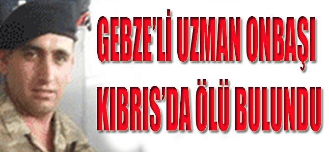 Gebze'li Uzman Onbaşı Kıbrıs'da Ölü Bulundu!