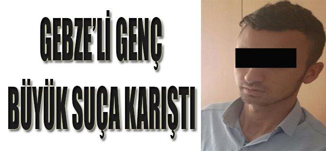 Gebze'li Genç Büyük Suça Karıştı!