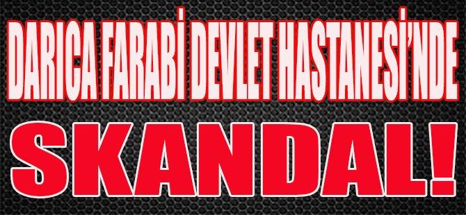 Darıca Farabi Devlet Hastanesi'nde Skandal!