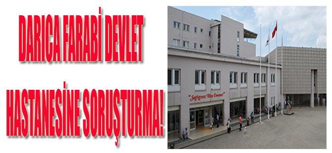 Darıca Farabi Devlet Hastanesine Soruşturma!