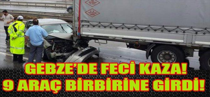 Gebze'de Feci Kaza! 9 Araç Birbirine Girdi!