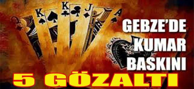 Gebze'de Kumar Baskını