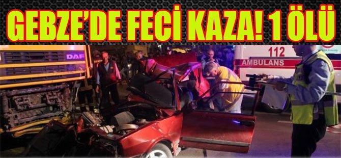 Gebze'de Feci Kaza! 1 Ölü