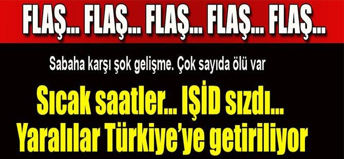 Sıcak Saatler, Işid Sızdı, Yaralılar Türkiye'ye Getiriliyor