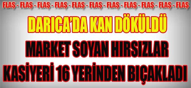 Darıca'da Kan Döküldü, Market Soyan Hırsızlar Kasiyeri 16 Yerinden Bıçakladı