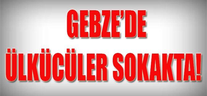Gebze'de Ülkücüler Sokakta!
