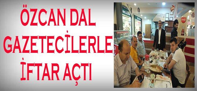 Özcan Dal Gazetecilerle İftar Açtı