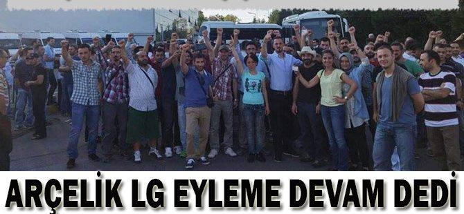 Arçelik LG Eyleme Devam Dedi