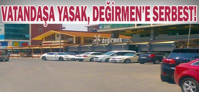 Vatandaşa Yasak, Değirmen'e Serbest!